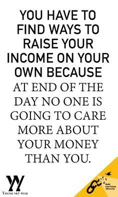 This money quote is the cherry on a sundae. ways to make more money. This quote is so true. No one is going to care more about your money than you. I need to save this image as my cell phone background lol love it! http://youngyetwise.com/ways-to-make-money-why-one-source-of-income-isnt-enough