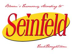 Watch Bloom's Taxonomy according to Jerry Seinfeld. :)