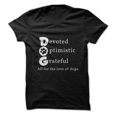 DOGS! Dog T-shirts - Devoted | Optimistic | Grateful. All for the love of dogs.  Adorable dog tees.  http://localdogmag.com/tees