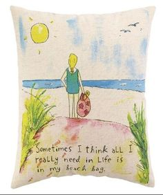 """""""Sometimes I think all I really need in life is my beach bag"""" throw pillow"""