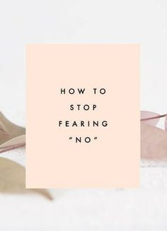 How to Stop Fearing 'No' - Clementine Daily