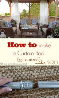 how to make a curtain rod {galvanized} for our outdoor covered porch @Mandy Bryant Bryant Bryant Dewey Generations One Roof  Image Source
