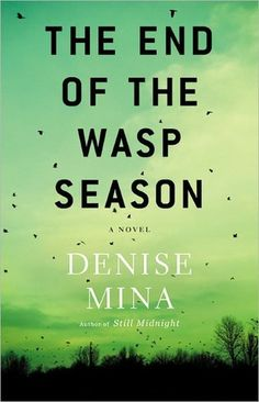 """(#4) The End of the Wasp Season - Denise Mina (unabridged audiobook) ★★★★☆ // Another pinner: """"I have NEVER read such a [compelling], engaging first chapter in my life.  Denise Mina's book is a thriller.  I can't believe until just a few years ago I hadn't read a mystery.  Now Louise Penny, Henning Mankell and Donna Leon are joined in my new obsession by Denise Mina.  Who would expect that such crime would exist in Glasgow?"""""""