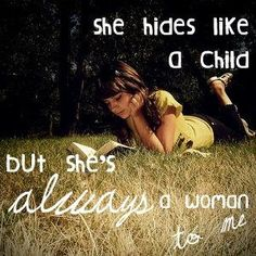 She's Always A Woman To Me ~ Billy Joel, I feel like that song was written about me