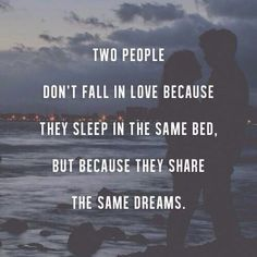 Two people don't fall in love because they sleep in the same bed, but because they share the same dreams. Continue reading…