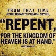 """From that time Jesus began to preach and say, """"Repent [change your inner self—your old way of thinking, regret past sins, live your life in a way that proves repentance; seek God's purpose for your life], for the kingdom of heaven is at hand. Book Of Matthew, Matthew 4, Jesus Quotes, Bible Quotes, Bible Verses, Bible Quotations, Thy Word, Word Of God, Christian Devotions"""