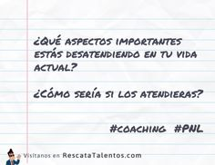 ¿Qué aspectos importantes estás desatendiendo en tu vida actual? ¿Cómo sería si los atendieras?  #coaching #PNL  ✔ RescataTalentos.com