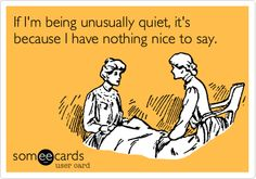 If I'm being unusually quiet, it's because I have nothing nice to say.