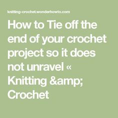 How to Tie off the end of your crochet project so it does not unravel « Knitting & Crochet