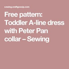 Free pattern: Toddler A-line dress with Peter Pan collar – Sewing