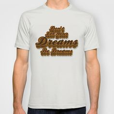 Dont Let Your Dreams Be Dreams T-shirt by Rainer Steinke - $18.00 #chocolate #dream #dreams