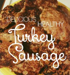 Delicious, HEALTHY Turkey Sausage recipe