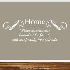 Wall Art Decal Decor Home is Where You Treat Your Friends Like Family and Your Family Like Friends Kitchen Dining Room Living Room Entryway on Etsy, $28.00