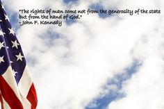 """""""The rights of man come not from the generosity of the state but from the hand of God.""""  -- JFK, Jr."""