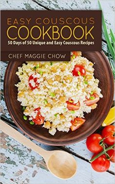 Easy Couscous Cookbook: 50 Days of 50 Unique and Easy Couscous Recipes (Couscous Cookbook, Couscous Recipes, Couscous, Couscous Ideas Book 1) - Kindle edition by Chef Maggie Chow. Cookbooks, Food & Wine Kindle eBooks @ Amazon.com.