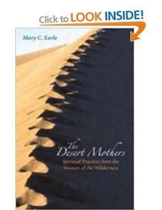The Desert Mothers: Spiritual Practices from the Women of the Wilderness,  Mary C. Earle