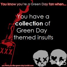 You Know Your A #GreenDay Fan When #25