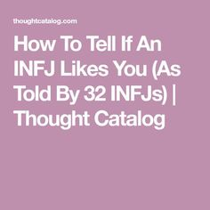 How To Tell If An INFJ Likes You (As Told By 32 INFJs) | Thought Catalog