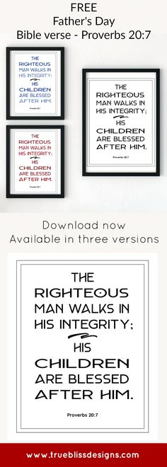 """Free Scripture Printable Art - Proverbs Tattoo, Free printable art scripture quotes from Proverbs """"The righteous man walks in his integrity; his children are blessed after him. Happy Kids Quotes, Happy Father Day Quotes, Quotes For Kids, Quotes Children, Happy Children, Father's Day Scripture, Scripture Quotes, Art Quotes Funny, Clever Quotes"""
