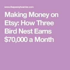 Making Money on Etsy: How Three Bird Nest Earns $70,000 a Month
