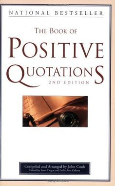 The Book of Positive Quotations by John Cook. $12.53. Author: Steve Deger. Publisher: Fairview Press; 2nd edition (September 10, 2007). Publication: September 10, 2007. Edition - 2nd