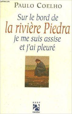 Sur le bord de la rivière Piedra je me suis assise et j'ai pleuré: Amazon.com: PAULO COELHO: Books
