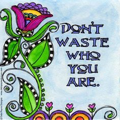 Don'T waste who you are by debi payne happy doodles, mixed media journal Doodle Art Journals, Art Journal Pages, Daily Journal, Nature Journal, Art Quotes, Life Quotes, Inspirational Quotes, Motivational, Happy Doodles