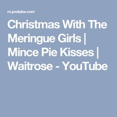 Christmas With The Meringue Girls | Mince Pie Kisses | Waitrose - YouTube