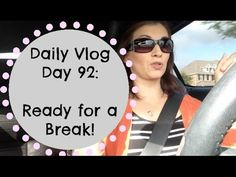 Daily Vlog Day 92: Ready for a Break