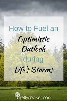 How to Fuel an Optimistic Outlook During Life's Storms