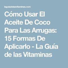 Cómo Usar El Aceite De Coco Para Las Arrugas: 15 Formas De Aplicarlo - La Guía de las Vitaminas
