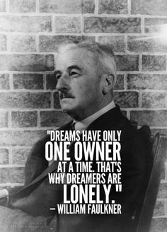 """""""Dreams have only one owner at a time. That's why dreamers are lonely."""" 11 Resounding Quotes From William Faulkner Dream Quotes, Me Quotes, Photo Quotes, People Quotes, Woman Quotes, Love Words, Beautiful Words, William Faulkner Quotes, Allan Poe"""