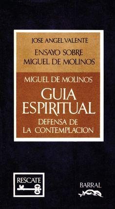 Miguel de Molinos (1974), Ensayo sobre Miguel de Molinos - Guía espiritual. Defensa de la contemplación, ed. José Ángel Valente, Barcelona: Barral Editores.