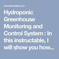 Hydroponic Greenhouse Monitoring and Control System Hydroponic Greenhouse Monitoring and Control Sys Light Cycle, Drip System, Hydroponics System, Led Light Strips, Plastic Sheets, Control System, Arduino, Monitor, Circuit