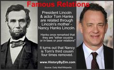 President Lincoln & actor Tom Hanks are related through Lincoln's mother - Nancy Hanks Lincoln.
