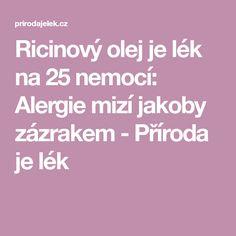 Ricinový olej je lék na 25 nemocí: Alergie mizí jakoby zázrakem - Příroda je lék Home Treatment, Nordic Interior, Detox, Health Fitness, Health And Wellness, Health And Fitness
