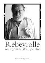 Rebeyrolle ou le journal d'un peintre - Gérard Rondeau - Nouvelle édition