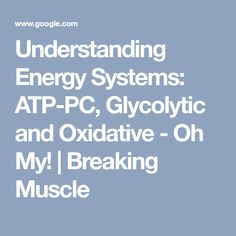 Understanding Energy Systems: ATP-PC, Glycolytic and Oxidative - Oh My! | Breaking Muscle