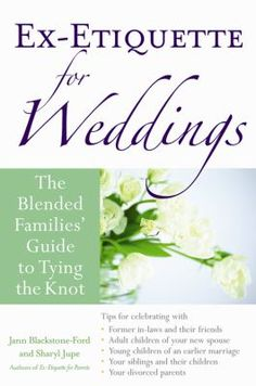 Ex-etiquette for weddings : the blended families' guide to tying the knot / Jann Blackstone-Ford and Sharyl Jupe.