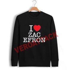 i love zac efron Unisex Sweatshirts