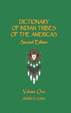 DICTIONARY OF INDIAN TRIBES OF THE AMERICAS (Second Edition) DICTIONARY OF INDIAN TRIBES OF THE AMERICAS - Second Edition contains information on over 1,150 tribal nations of the entire western hemisp