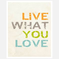Live What You Love Print 11x14, now featured on Fab. $20