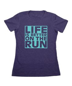 Take a look at this Storm Blue 'Life Is Better On The Run' Tee - Women on zulily today!