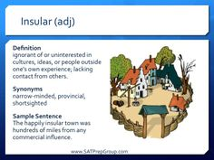 SAT Word of the Day!  INSULAR (adj) Download this Digital Vocab Flashcard to help study for the SAT or ACT from www.SATPrepGroup.com
