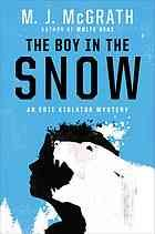 """The boy in the snow  Author:M J McGrath  Publisher:New York : Viking, 2012.  Series:Edie Kiglatuk mystery   Edition/Format: Book : Fiction : EnglishView all editions and formats   Summary:""""In The Boy in the Snow, half-Inuit Edie Kiglatuk finds herself in Alaska with Sergeant Derek Palliser, helping her ex-husband Sammy in his bid to win the famous Iditarod dog sled race. The race takes a grim turn when Edie stumbles upon the body of a bay left out in the forest."""