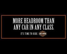 The Outdoor Advert titled HEADROOM was done by Carmichael Lynch advertising agency for product: Harley-davidson Motorcycles (brand: Harley-Davidson) in United States. Biker Quotes, Motorcycle Quotes, Harley Bikes, Harley Davidson Motorcycles, Vancouver, Biker Chick, My Ride, Bike Life, Best Quotes