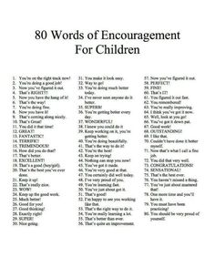 80 words of encouragement for children. Kids love to hear these positive things about themselves. Helpful to strengthening your relationship with your child and building their self esteem!