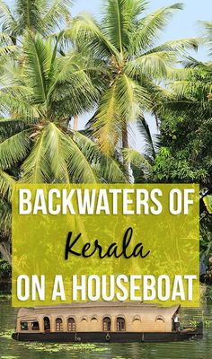 Backwaters of the Indian state of Kerala are the most beautiful on a houseboat. Read about how unique the houseboat experience is!
