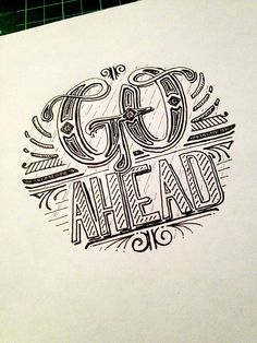 Go Ahead ... ______ such a simple quote, yet it attracts the right people... Gorgeous Hand drawn lettering & Inspiring idea for typography addicts!
