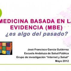 """MEDICINA BASADA EN LA EVIDENCIA (MBE) ¿es algo del pasado? José Francisco García Gutiérrez Escuela Andaluza de Salud Pública Grupo de investigación """"Interne. http://slidehot.com/resources/mbe-revisitada-may-2012.48807/"""